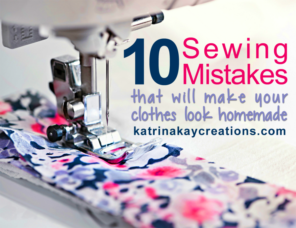 10 sewing mistakes katrinakaycreations.com blg