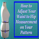 How to Adjust Your Waist to Hip Measurement (Hip Depth) on Your Pattern