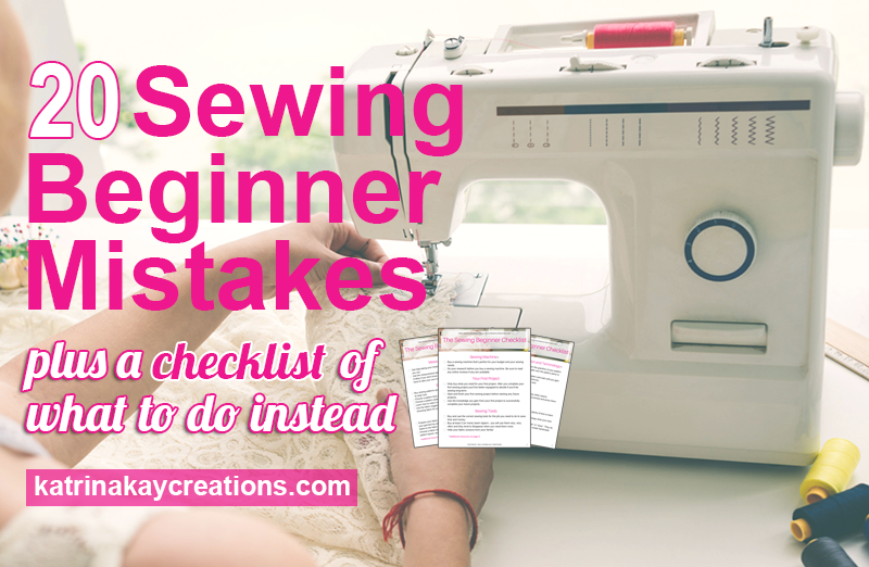 34a4d88f1 20 Mistakes Sewing Beginners Make - Katrina Kay Creations